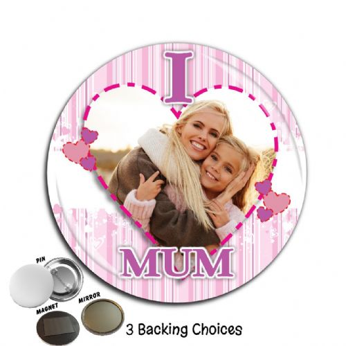 Large 75mm Personalised 'I LOVE MUM' Mothers Day Birthday Badge N61